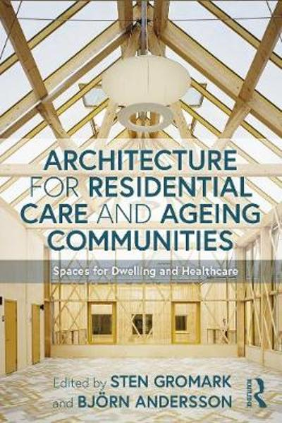 Architecture for Residential Care and Ageing Communities - Sten Gromark