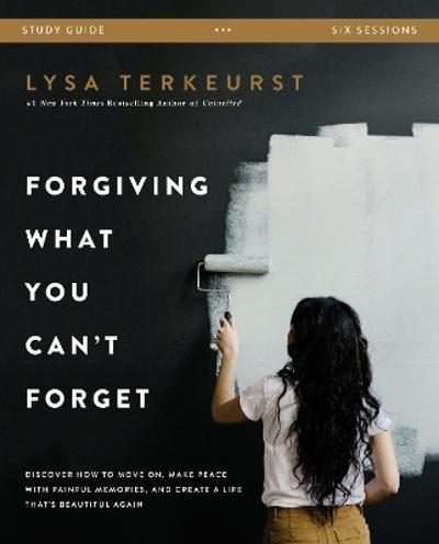 Forgiving What You Can't Forget Study Guide - Lysa TerKeurst