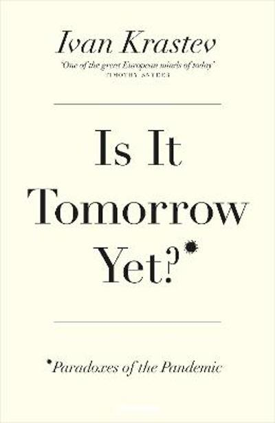 Is It Tomorrow Yet? - Ivan Krastev