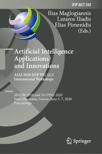 Artificial Intelligence Applications and Innovations. AIAI 2020 IFIP WG 12.5 International Workshops - Ilias Maglogiannis