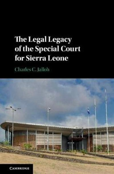 The Legal Legacy of the Special Court for Sierra Leone - Charles C. Jalloh