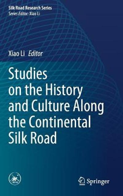 Studies on the History and Culture Along the Continental Silk Road - Xiao Li