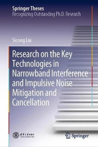 Research on the Key Technologies in Narrowband Interference and Impulsive Noise Mitigation and Cancellation - Sicong Liu