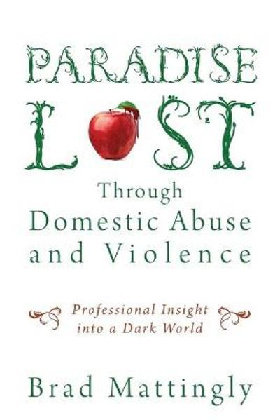 Paradise Lost Through Domestic Abuse and Violence - Brad Mattingly