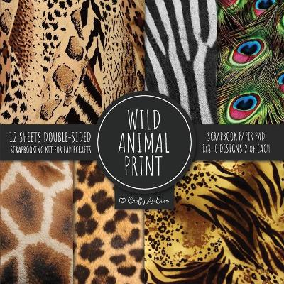 Wild Animal Print Scrapbook Paper Pad 8x8 Scrapbooking Kit for Papercrafts, Cardmaking, Printmaking, DIY Crafts, Nature Themed, Designs, Borders, Backgrounds, Patterns - Crafty as Ever