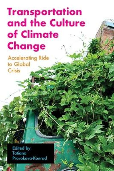 Transportation and the Culture of Climate Change - Tatiana Prorokova-Konrad