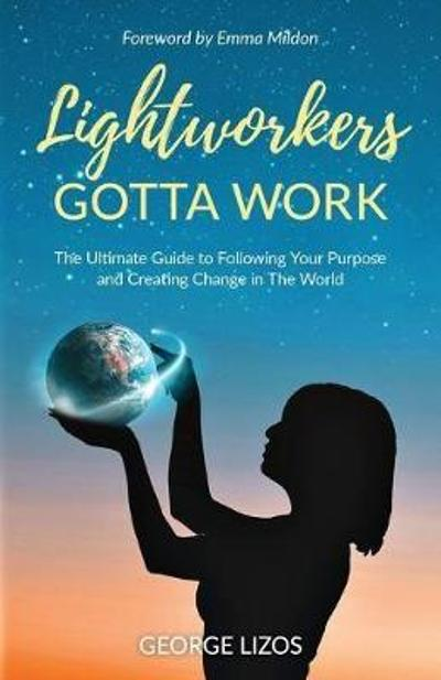 Lightworkers Gotta Work - George Lizos