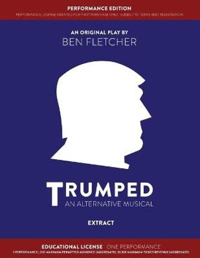 TRUMPED (An Alternative Musical) Extract Performance Edition, Educational One Performance - Ben Fletcher