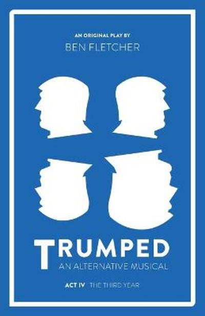 TRUMPED: An Alternative Musical, Act IV - Ben Fletcher
