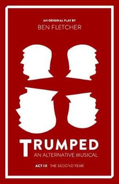 TRUMPED: An Alternative Musical, Act III - Ben Fletcher
