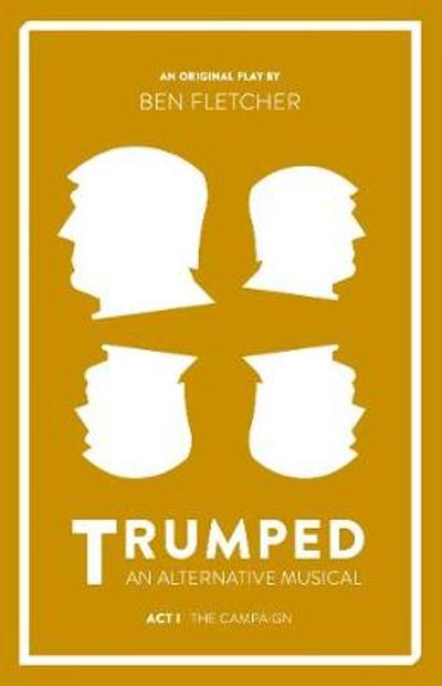 TRUMPED: An Alternative Musical, Act I - Ben Fletcher