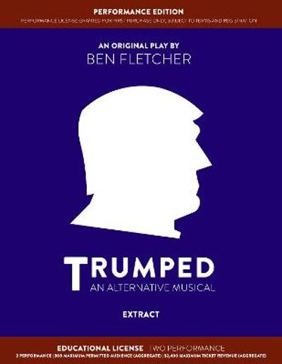 TRUMPED (An Alternative Musical) Extract Performance Edition, Educational Two Performance - Ben Fletcher