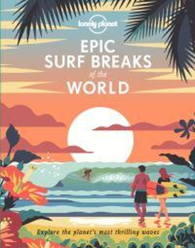 Epic Surf Breaks of the World - Lonely Planet