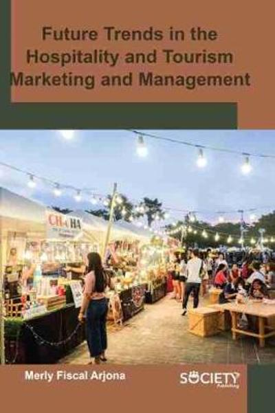 Future Trends in the Hospitality and Tourism Marketing and Management - Merly Fiscal Arjona