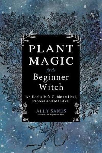 Plant Magic for the Beginner Witch - Ally Sands