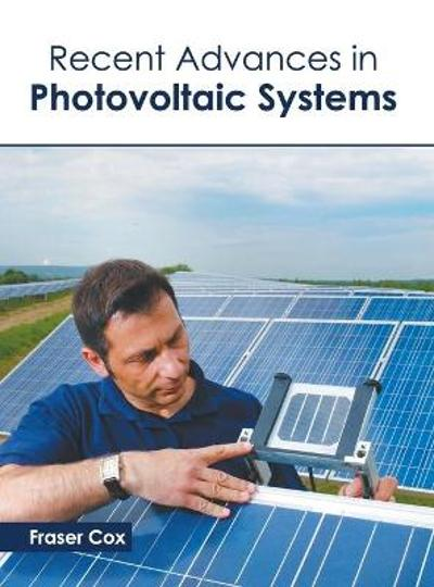 Recent Advances in Photovoltaic Systems - Fraser Cox