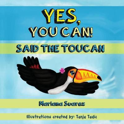 Yes, You Can! Said the Toucan - Mariana Suarez