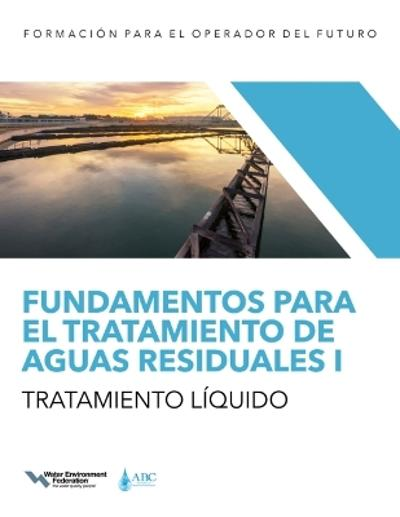 Fundamentos para el tratamiento de aguas residuales I - Tratamiento liquido - Water Environment Federation