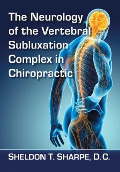 The Neurology of the Vertebral Subluxation Complex in Chiropractic - Sheldon T. Sharpe