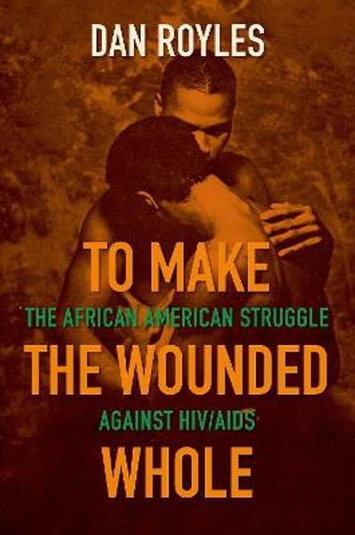 To Make the Wounded Whole - Dan Royles