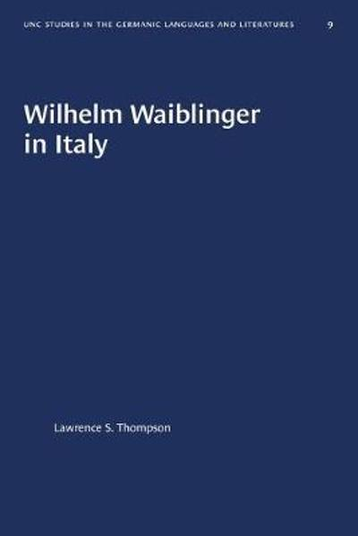 Wilhelm Waiblinger in Italy - Lawrence S. Thompson