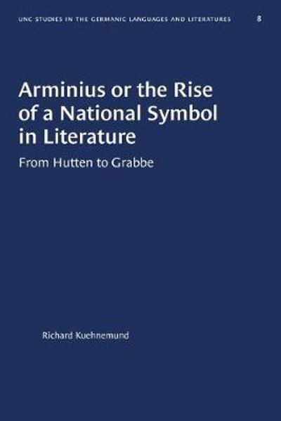 Arminius or the Rise of a National Symbol in Literature - Richard Kuehnemund