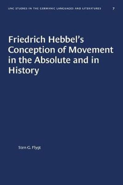 Friedrich Hebbel's Conception of Movement in the Absolute and in History - Sten G. Flygt