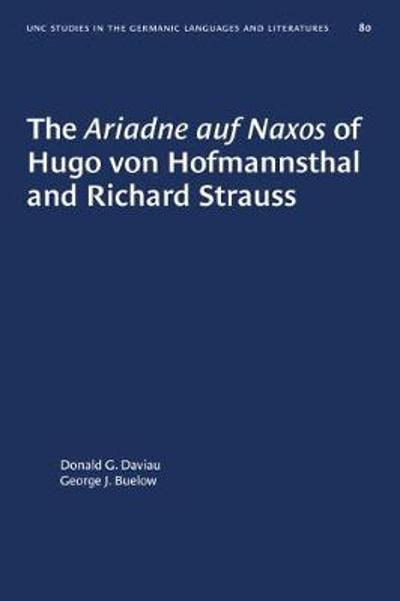 The Ariadne auf Naxos of Hugo von Hofmannsthal and Richard Strauss - Donald G. Daviau