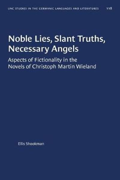 Noble Lies, Slant Truths, Necessary Angels - Ellis Shookman