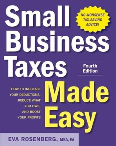 Small Business Taxes Made Easy, Fourth Edition - Eva Rosenberg