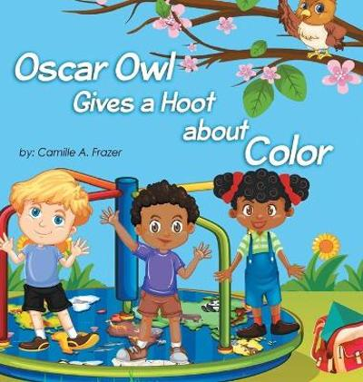 Oscar Owl Gives a Hoot about Color - Camille a Frazer