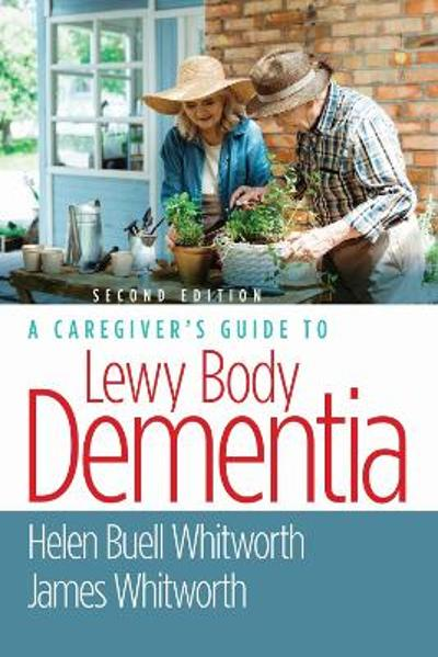 A Caregiver's Guide to Lewy Body Dementia - Helen Buell Whitworth