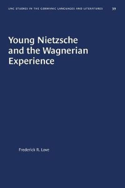 Young Nietzsche and the Wagnerian Experience - Frederick R. Love