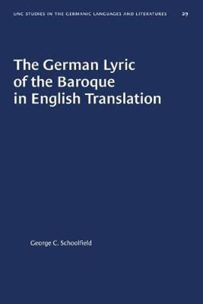 The German Lyric of the Baroque in English Translation - George C. Schoolfield