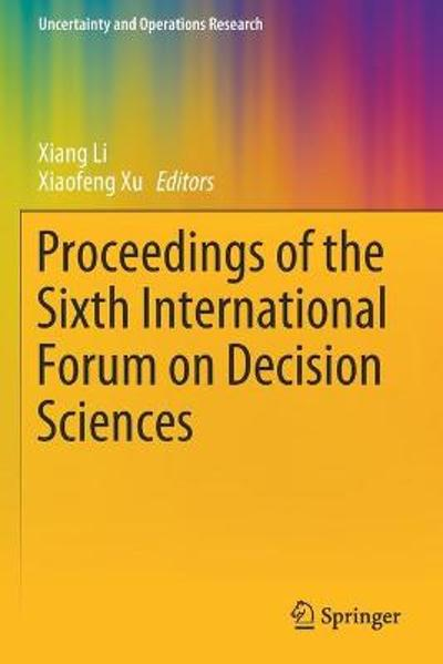 Proceedings of the Sixth International Forum on Decision Sciences - Xiang Li