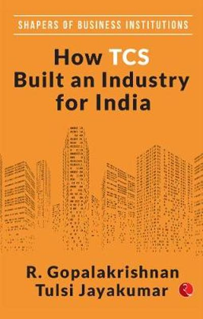 HOW TCS BUILT AN INDUSTRY FOR INDIA - R. Gopalakrishnan