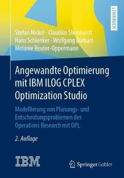 Angewandte Optimierung Mit IBM Ilog Cplex Optimization Studio - Stefan Nickel