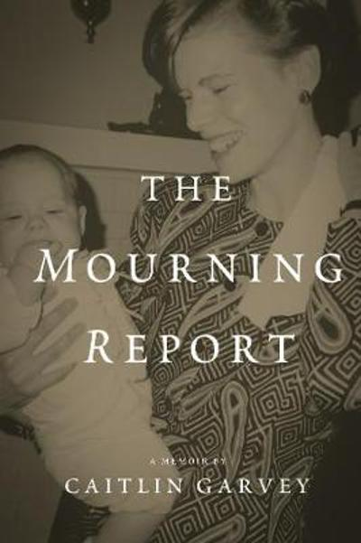 The Mourning Report - Caitlin Garvey