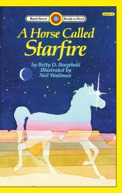 A Horse Called Starfire - Betty D Boegehold