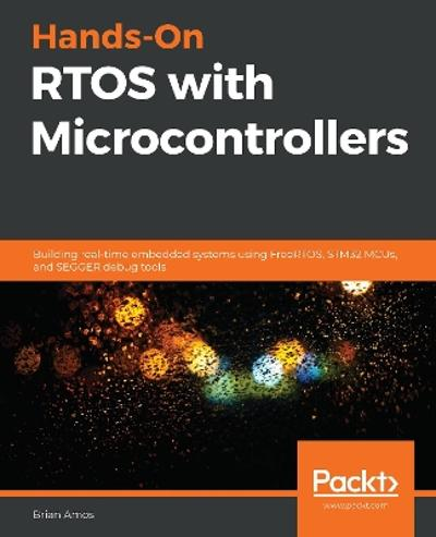 Hands-On RTOS with Microcontrollers - Brian Amos