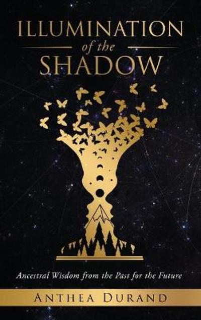 Illumination of the Shadow - Anthea Durand