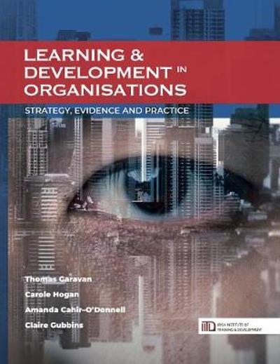 Learning & Development in Organisations: Strategy, Evidence and Practice - Thomas Garavan