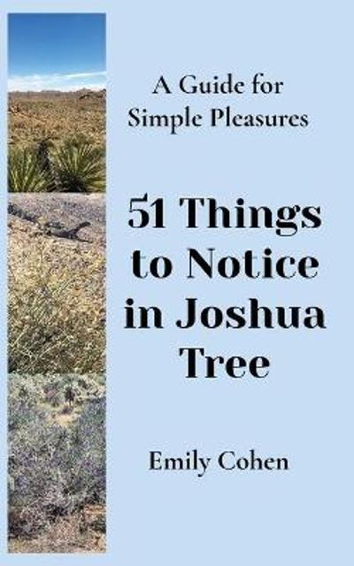 51 Things to Notice in Joshua Tree - Emily Cohen