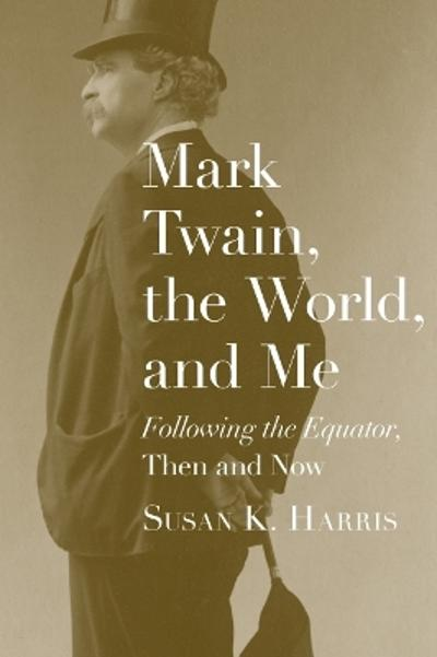 Mark Twain, the World, and Me - Susan K. Harris