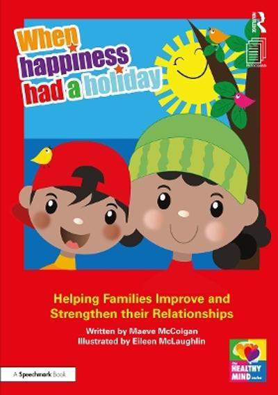 When Happiness Had a Holiday: Helping Families Improve and Strengthen their Relationships - Maeve McColgan