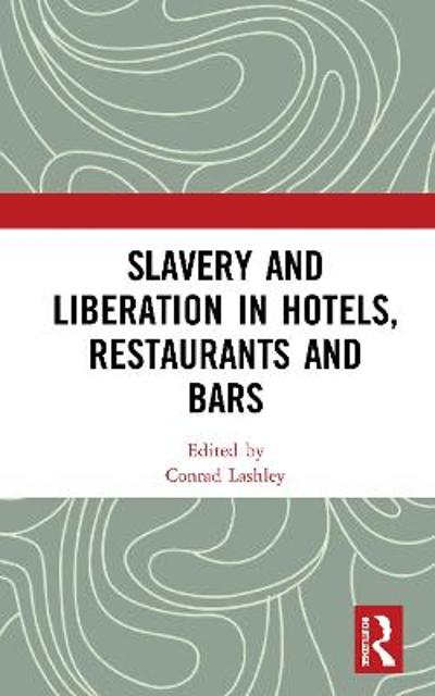Slavery and Liberation in Hotels, Restaurants and Bars - Conrad Lashley
