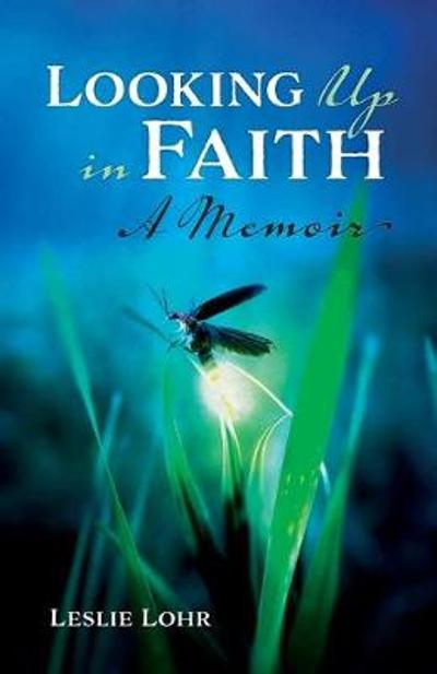 Looking Up In Faith - Leslie Lohr