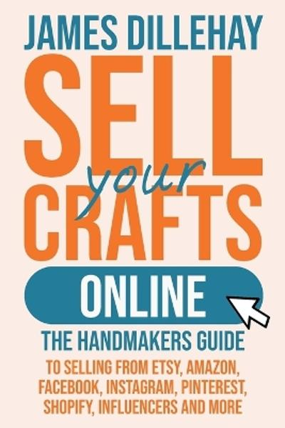 Sell Your Crafts Online - James Dillehay