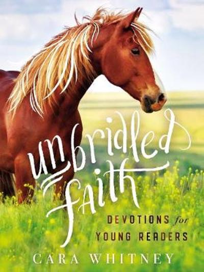 Unbridled Faith Devotions for Young Readers - Cara Whitney