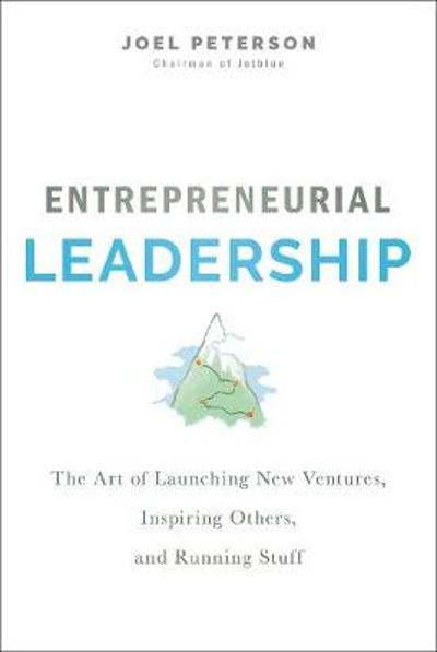 Entrepreneurial Leadership - Joel Peterson